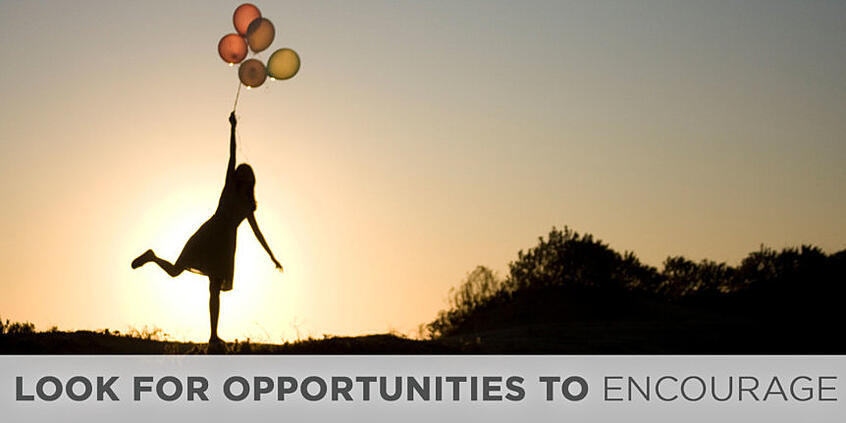 Look for Opportunities to Encourage