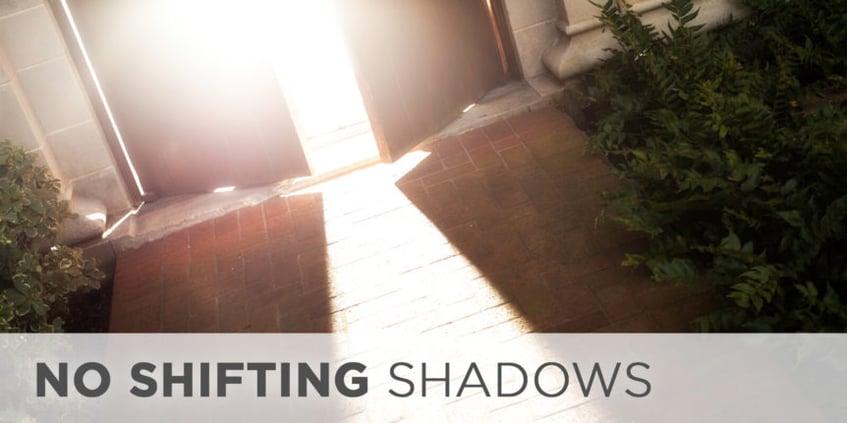No Shifting Shadows