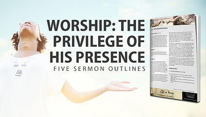 Worship: The Privilege of His Presence Sermon Outlines