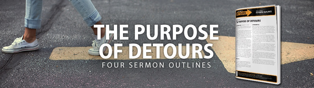 The Purpose of Detours - Four Sermon Outlines