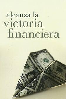 Alcanza La Victoria Financiera (Living In Financial Victory Spanish)