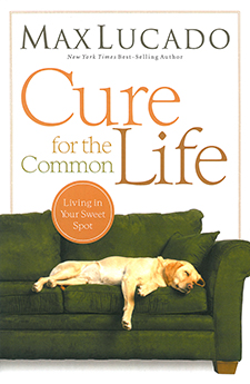 Cure For The Common Life - Max Lucado